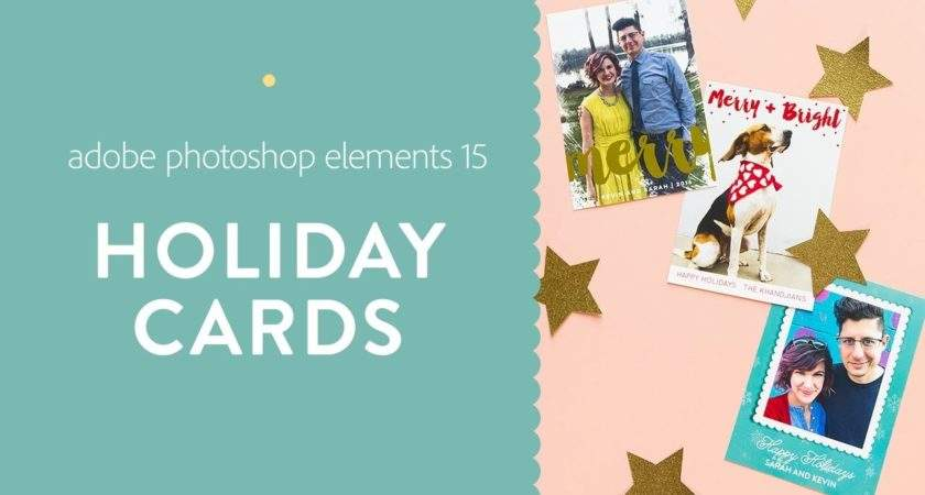 Make Your Own Holiday Cards Adobe Photoshop Elements