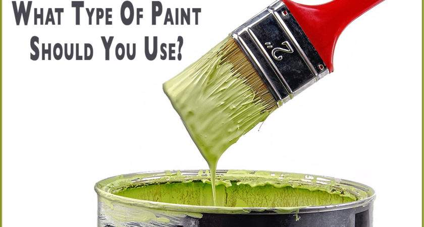 Type Paint Should Around Your House